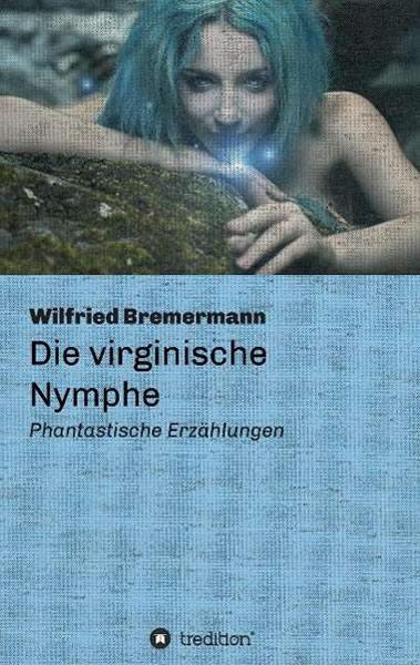 Die virginische Nymphe - Autor: Wilfried Bremermann