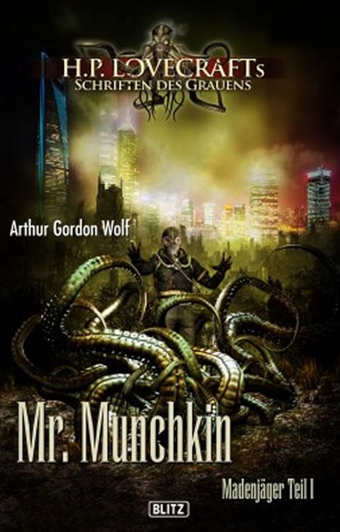 MR. MUNCHKIN (Madenjäger Teil 1) - Arthur Gordon Wolf (Lovecrafts Schriften des Grauens - Band 11)