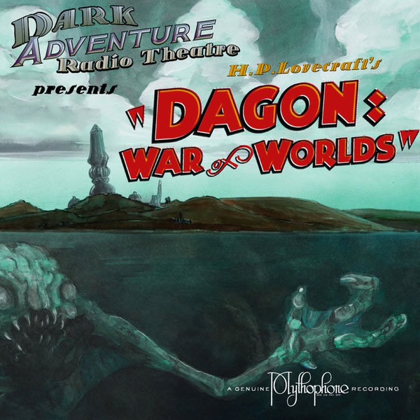 Dark Adventure Radio Theatre: Dagon - War of the Worlds