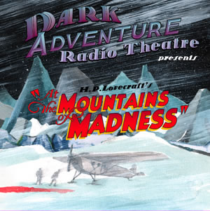 Dark Adventure Radio Theatre: At the Mountains of Madness (1 CD) - H. P. Lovecraft
