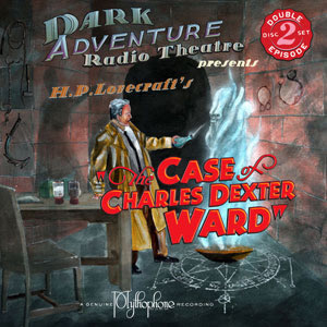 Dark Adventure Radio Theatre: The Case of Charles Dexter Ward (2 CDs) - H. P. Lovecraft