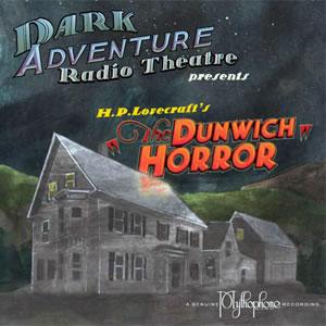 Dark Adventure Radio Theatre: The Dunwich Horror (1 CD) - H. P. Lovecraft