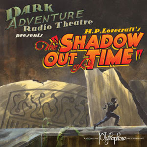 Dark Adventure Radio Theatre: The Shadow out of Time (1 CD) - H. P. Lovecraft