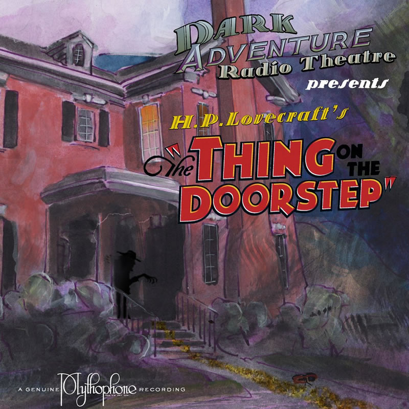 Dark Adventure Radio Theatre: The Thing on the Doorstep