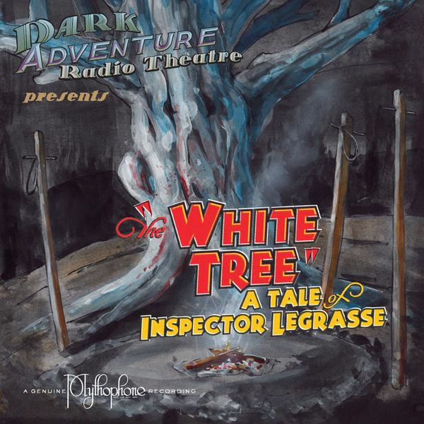 Dark Adventure Radio Theatre: The White Tree - A Tale of Inspector Legrasse
