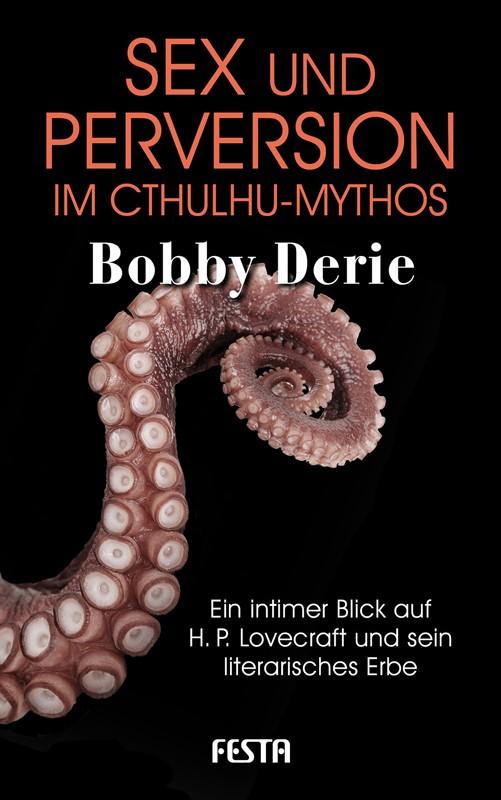 Sex und Perversion im Cthulhu-Mythos - Autor: Bobby Derie