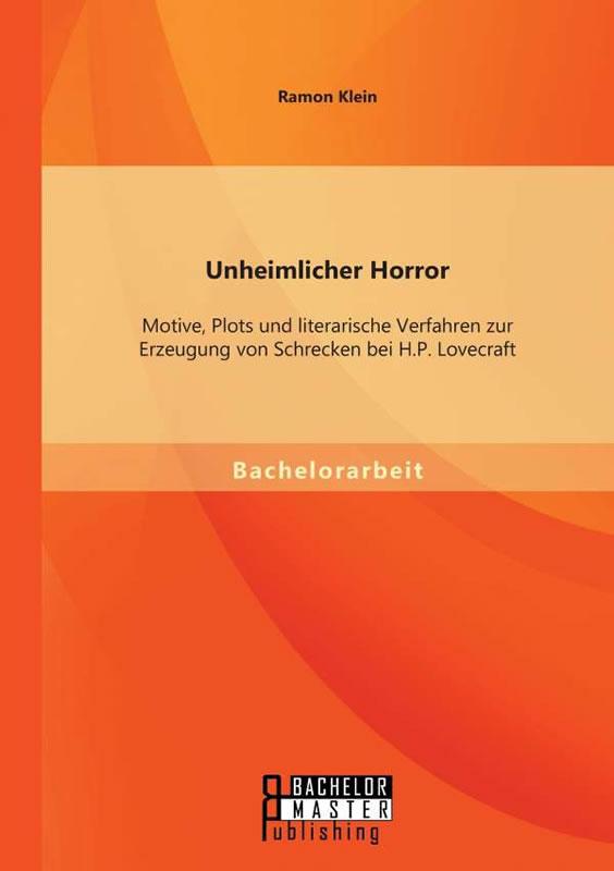 Unheimlicher Horror: Motive, Plots und literarische Verfahren zur Erzeugung von Schrecken bei H.P. Lovecraft